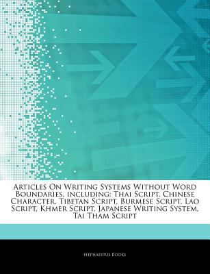 Articles on Writing Systems Without Word Boundaries, Including: Thai Script, Chinese Character, Tibetan Script, Burmese Script, Lao Script, Khmer Scri
