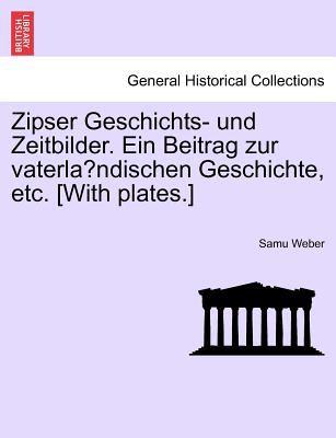 Zipser Geschichts- Und Zeitbilder. Ein Beitrag Zur Vaterla Ndischen Geschichte, Etc. [With Plates.] 9781242202100
