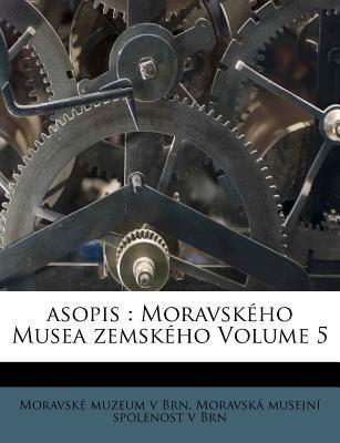 Asopis: Moravsk Ho Musea Zemsk Ho Volume 5