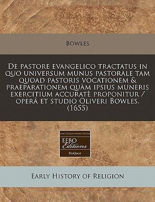 de Pastore Evangelico Tractatus in Quo Universum Munus Pastorale Tam Quoad Pastoris Vocationem & Praeparationem Quam Ipsius Muneris Exercitium Accurat 9781240423316