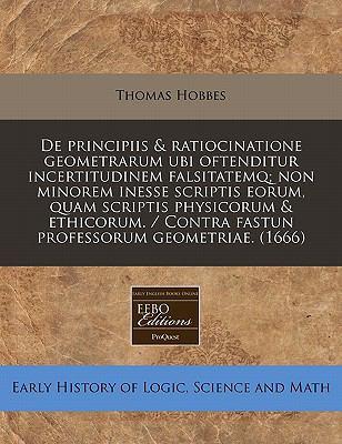 de Principiis & Ratiocinatione Geometrarum Ubi Oftenditur Incertitudinem Falsitatemq; Non Minorem Inesse Scriptis Eorum, Quam Scriptis Physicorum & Et 9781240847884