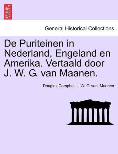 de Puriteinen in Nederland, Engeland En Amerika. Vertaald Door J. W. G. Van Maanen. 9781241547134