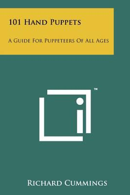 101 Hand Puppets: A Guide for Puppeteers of All Ages 9781258170882
