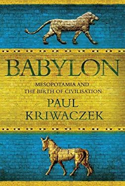 Babylon: Mesopotamia and the Birth of Civilization 9781250000071