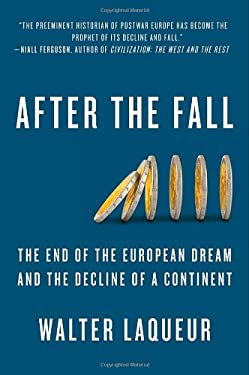 After the Fall: The End of the European Dream and the Decline of a Continent 9781250000088
