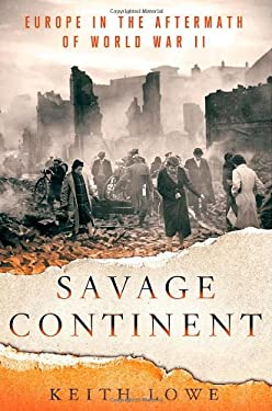 Savage Continent: Europe in the Aftermath of World War II 9781250000200