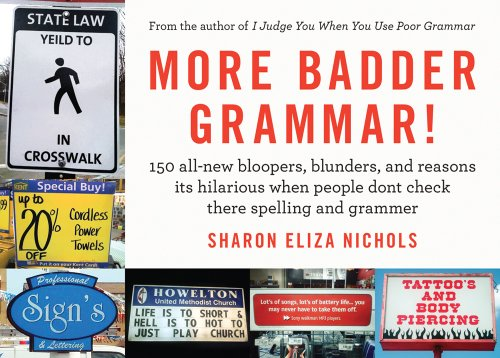 More Badder Grammar!: 150 All-New Bloopers, Blunders, and Reasons Its Hilarious When People Dont Check There Spelling and Grammer 9781250001177