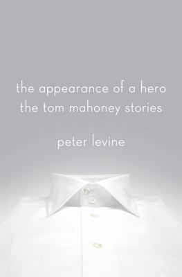 The Appearance of a Hero: The Tom Mahoney Stories 9781250001221
