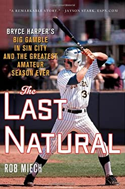 The Last Natural: Bryce Harper's Big Gamble in Sin City and the Greatest Amateur Season Ever 9781250001450