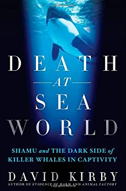 Death at Seaworld: Shamu and the Dark Side of Killer Whales in Captivity 9781250002020