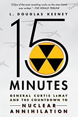 15 Minutes: General Curtis Lemay and the Countdown to Nuclear Annihilation 9781250002082