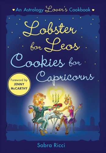 Lobster for Leos, Cookies for Capricorns: An Astrology Lover's Cookbook 9781250002136
