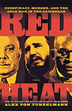 Red Heat: Conspiracy, Murder, and the Cold War in the Caribbean 9781250002440