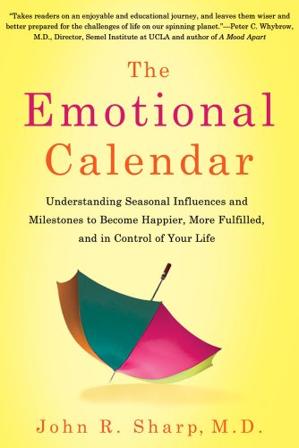 The Emotional Calendar: Understanding Seasonal Influences and Milestones to Become Happier, More Fulfilled, and in Control of Your Life 9781250002624
