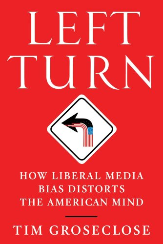 Left Turn: How Liberal Media Bias Distorts the American Mind 9781250002761