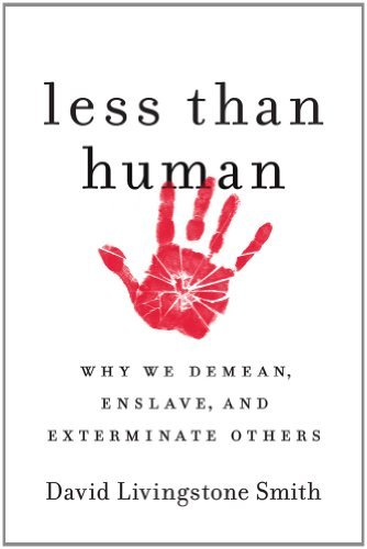 Less Than Human: Why We Demean, Enslave, and Exterminate Others 9781250003836