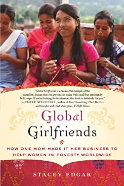 Global Girlfriends: How One Mom Made It Her Business to Help Women in Poverty Worldwide 9781250003850
