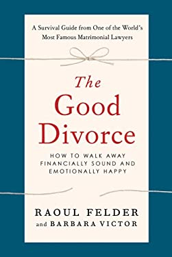 The Good Divorce: How to Walk Away Financially Sound and Emotionally Healthy 9781250003867
