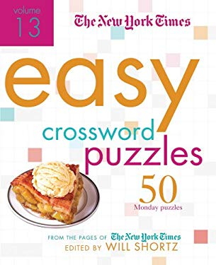 The New York Times Easy Crossword Puzzles Volume 13: 50 Monday Puzzles from the Pages of the New York Times 9781250004031
