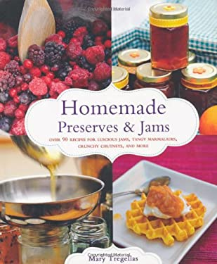 Homemade Preserves & Jams: Over 90 Recipes for Luscious Jams, Tangy Marmalades, Crunchy Chutneys, and More 9781250004468