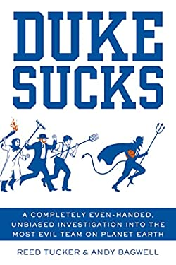 Duke Sucks: A Completely Evenhanded, Unbiased Investigation Into the Most Evil Team on Planet Earth 9781250004635