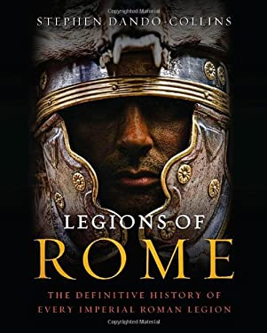 Legions of Rome: The Definitive History of Every Imperial Roman Legion 9781250004710