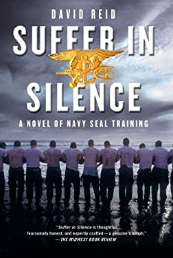 Suffer in Silence: A Novel of Navy Seal Training 9781250006981
