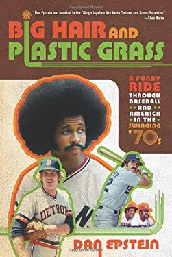 Big Hair and Plastic Grass: A Funky Ride Through Baseball and America in the Swinging '70s 9781250007247