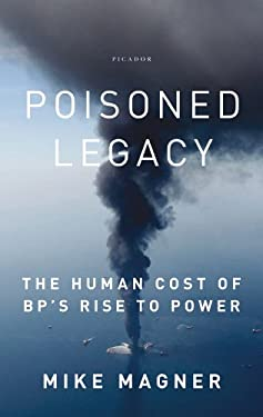 Poisoned Legacy: The Human Cost of BP's Rise to Power 9781250007391