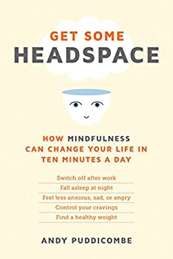 Get Some Headspace: How Mindfulness Can Change Your Life in Ten Minutes a Day 9781250008404