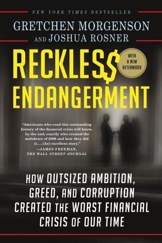 Reckless Endangerment: How Outsized Ambition, Greed, and Corruption Created the Worst Financial Crisis of Our Time 9781250008794