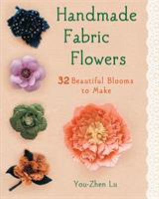 Handmade Fabric Flowers: 32 Beautiful Blooms to Make 9781250009029