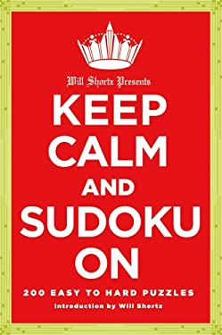 Will Shortz Presents Keep Calm and Sudoku on: 200 Easy to Hard Puzzles 9781250009197