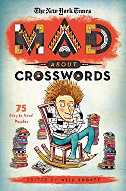The New York Times: Mad about Crosswords: 75 Easy-To-Challenging Crossword Puzzles 9781250009234