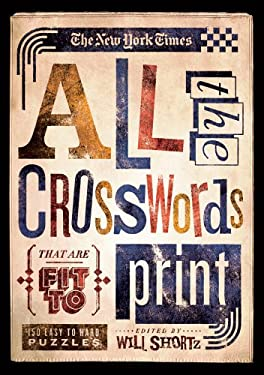 The New York Times All the Crosswords That Are Fit to Print: 150 Easy to Hard Puzzles 9781250009258