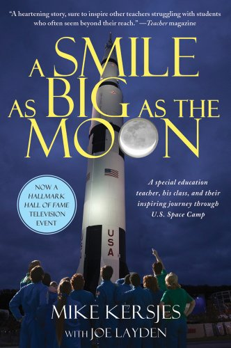 A Smile as Big as the Moon: A Special Education Teacher, His Class, and Their Inspiring Journey Through U.S. Space Camp 9781250012623