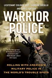 Warrior Police: Rolling with America's Military Police in the World's Trouble Spots 20547206