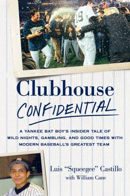 Clubhouse Confidential: A Yankee Bat Boy's Insider Tale of Wild Nights, Gambling, and Good Times with Modern Baseball's Greatest Team 9781250017482