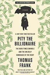 Pity the Billionaire: The Hard-Times Swindle and the Unlikely Comeback of the Right 20364391