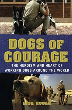 Dogs of Courage: Stories of Service Dogs, Police Dogs, Therapy Dogs, and Other Heroic Dogs from Around the World 9781250021762