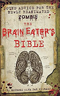 The Brain Eater's Bible: Sound Advice for the Newly Reanimated Zombie 9781250024015