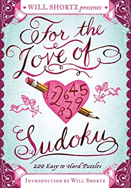 Will Shortz Presents for the Love of Sudoku: 200 Easy to Hard Puzzles 9781250025296