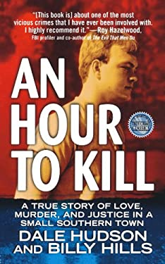 An Hour to Kill: A True Story of Love, Murder, and Justice in a Small Southern Town 9781250025852