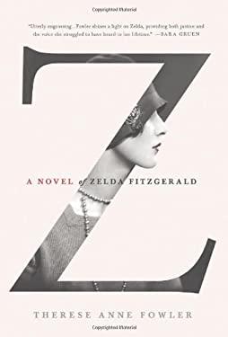 Z: A Novel of Zelda Fitzgerald 9781250028655