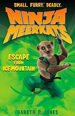 Ninja Meerkats (#3): Escape from Ice Mountain 9781250029317