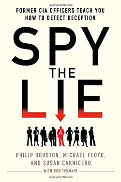 Spy the Lie : Former CIA Officers Teach You How to Detect Deception
