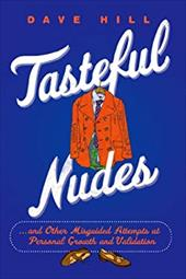 Tasteful Nudes: ...and Other Misguided Attempts at Personal Growth and Validation 22199035