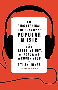 The Biographical Dictionary of Popular Music: From Adele to Ziggy, the Real A to Z of Rock and Pop 9781250031860