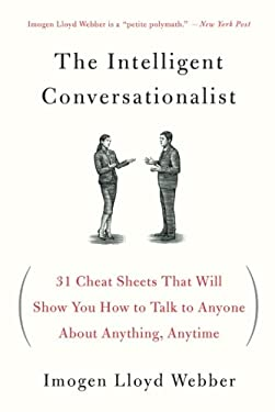 The Intelligent Conversationalist: 31 Cheat Sheets That Will Show You How to Talk to Anyone About Anything, Anytime