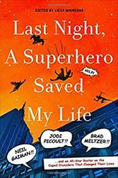 Last Night, a Superhero Saved My Life: Neil Gaiman!! Jodi Picoult!! Brad Meltzer!! . . . and an All-Star Roster on the Caped Crusa 23077331